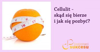 Cellulit - skąd się bierze
